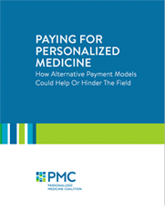 Paying for Personalized Medicine: How Alternative Payment Models Could Help or Hinder the Field